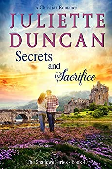 Secrets and Sacrifice: A Christian Romance (The Shadows Series Book 4) by [Juliette Duncan]