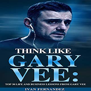 Think Like Gary Vee: Top 30 Life and Business Lessons from Gary Vaynerchuk audiobook cover art