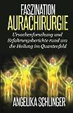 Faszination Aurachirurgie: Ursachenforschung und Erfahrungsberichte rund um die Heilung im Quantenfeld