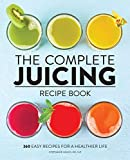 The Complete Juicing Recipe Book: 360 Easy Recipes for a Healthier Life (English Edition)