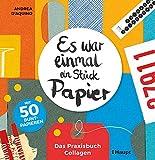 Es war einmal ein Stück Papier: Das Praxisbuch Collagen - mit 50 Buntpapieren
