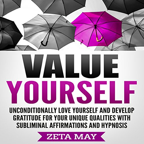 Value Yourself: Unconditionally Love Yourself and Develop Gratitude for Your Unique Qualities with Subliminal Affirmations and Hypnosis cover art