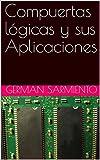 Compuertas lógicas y sus Aplicaciones