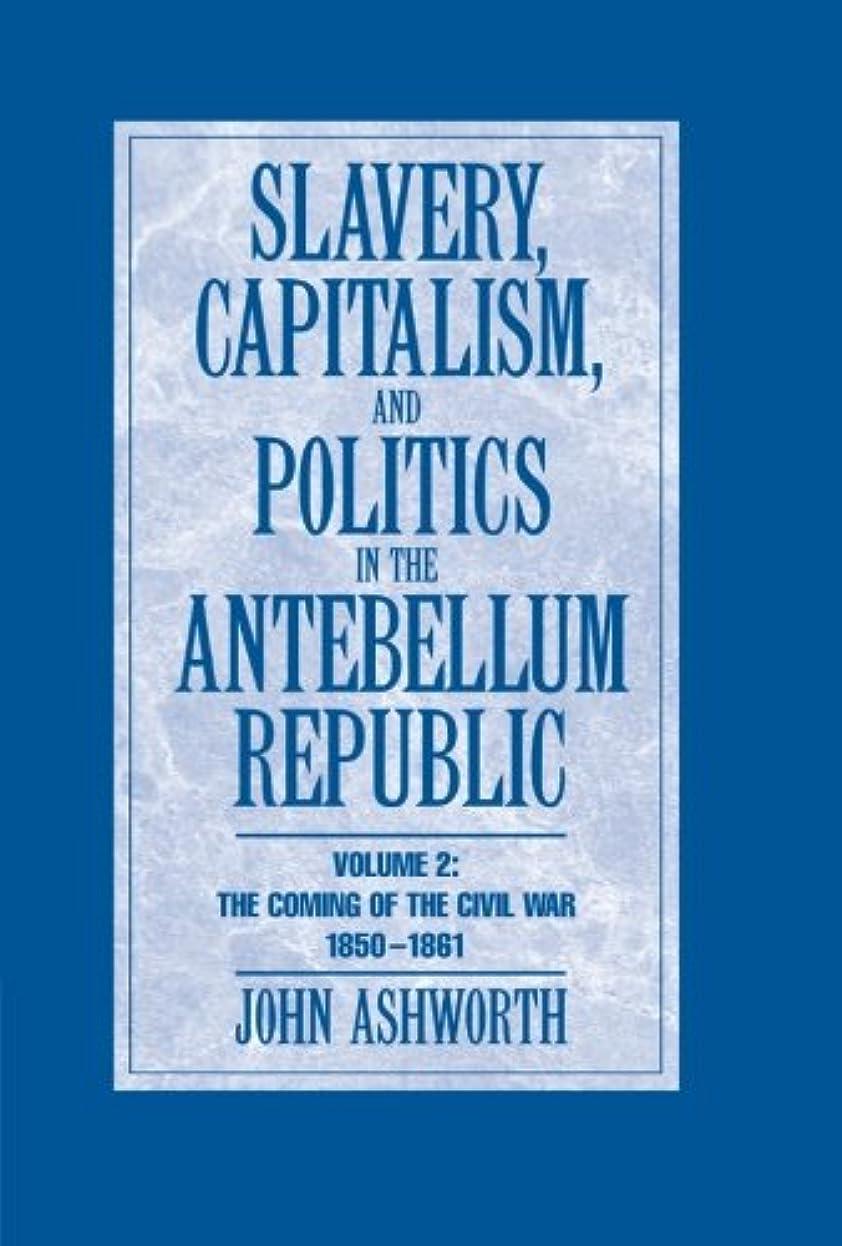 記憶に残る弱まる素子Slavery, Capitalism and Politics in the Antebellum Republic: Volume 2, The Coming of the Civil War, 1850–1861