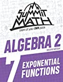 Summit Math Algebra 2 Book 7: Exponential Functions (Guided Discovery Algebra 2 Series for Self-Paced, Student-Centered Learning - 2nd Edition)