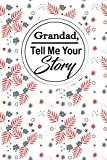 Grandad, Tell me your Story: A Grandfather 's guided Journal to share his life. It's a great grandpa gift for grandparents