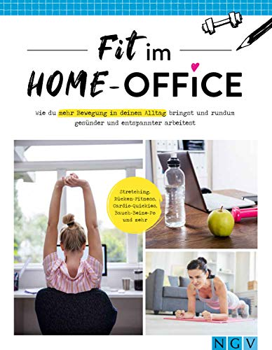 Fit im Home-Office: Wie du mehr Bewegung in deinen Alltag bringst und rundum gesünder und entspannter arbeitest