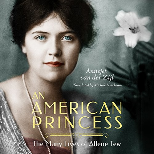 An American Princess: The Many Lives of Allene Tew                   By:                                                                                                                                 Annejet van der Zijl,                                                                                        Michele Hutchison - translator                               Narrated by:                                                                                                                                 Teri Schnaubelt                      Length: 5 hrs and 49 mins     1 rating     Overall 4.0