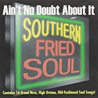 Ain't No Doubt About It Southern Fried Soul by Ain't No Doubt About It! Southern Fried Soul