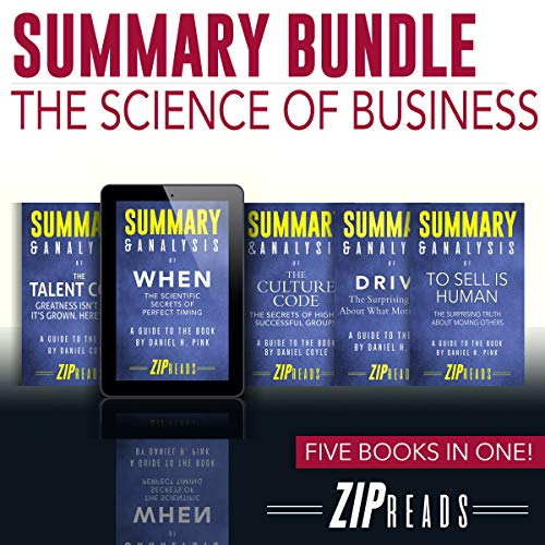Summary Bundle | The Science of Business     Includes Summary of When, Summary of The Talent Code, Summary of Drive, Summary of The Culture Code & Summary of To Sell Is Human              By:                                                                                                                                 ZIP Reads                               Narrated by:                                                                                                                                 Michael London Anglado                      Length: 2 hrs and 54 mins     Not rated yet     Overall 0.0