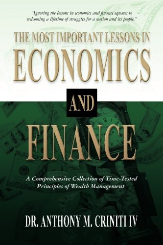 Compare Textbook Prices for The Most Important Lessons in Economics and Finance: A Comprehensive Collection of Time-Tested Principles of Wealth Management  ISBN 9780988459526 by Criniti IV, Dr. Anthony M.
