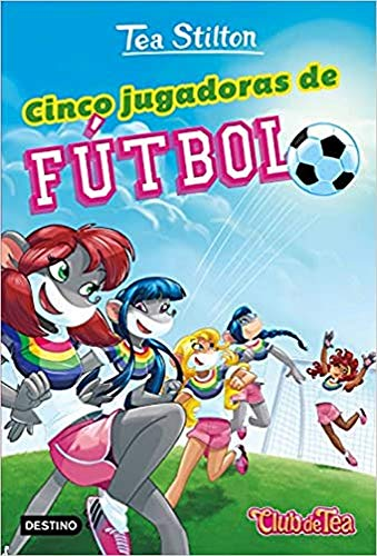 Cinco jugadoras de fútbol (Tea Stilton)