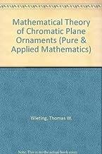 Mathematical Theory of Chromatic Plane Ornaments (Pure & Applied Mathematics)