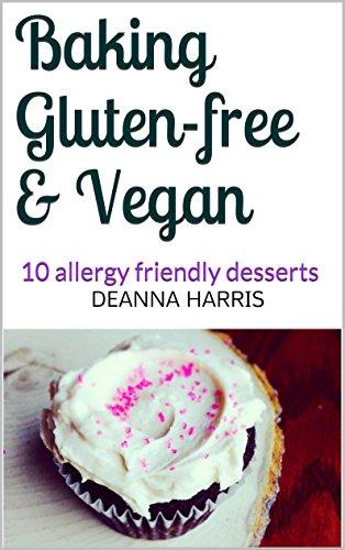 Baking Gluten-free & Vegan: 10 allergy friendly desserts
