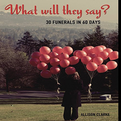 What Will They Say? 30 Funerals in 60 Days audiobook cover art
