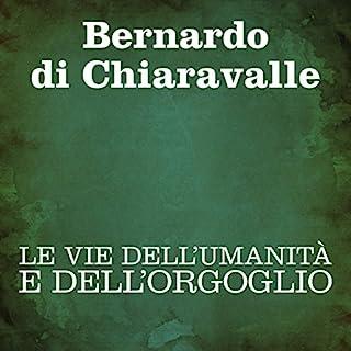 Le vie dell'umiltà e dell'orgoglio                   Di:                                                                                                                                 Bernardo di Chiaravalle                               Letto da:                                                                                                                                 Silvia Cecchini                      Durata:  1 ora e 41 min     2 recensioni     Totali 4,5