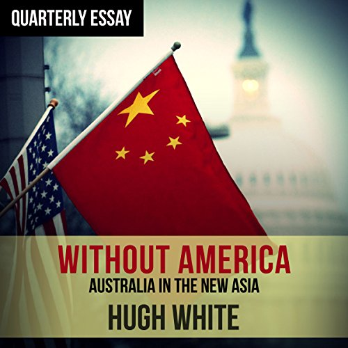 Quarterly Essay 68: Hugh White on Fading America and Rising China audiobook cover art