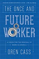 The Once and Future Worker: A Vision for the Renewal of Work in America