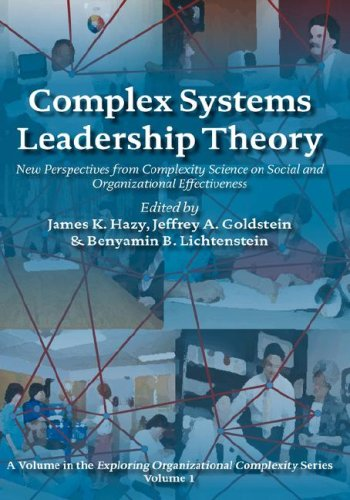 Complex Systems Leadership Theory: New Perspectives from Complexity Science on Social and Organizational Effectiveness (Exploring Organizational Complexity)