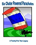 Six Chuter Powered Parachutes: A Twenty-Five Year Legacy