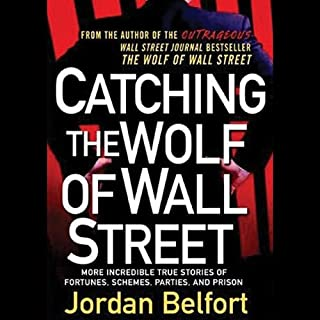 Catching the Wolf of Wall Street     More Incredible True Stories of Fortunes, Schemes, Parties, and Prison              Written by:                                                                                                                                 Jordan Belfort                               Narrated by:                                                                                                                                 Ray Porter                      Length: 16 hrs and 38 mins     6 ratings     Overall 4.3