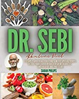 Dr. Sebi Alkaline Diet: Cleanse and Heal Your Body With Special Herbs. Detox Your Liver, Reduce Risk of Diabetes and High Blood Pressure