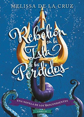 Los Descendientes. Rebelión en la Isla de los Perdidos: Libro III (Spanish Edition)