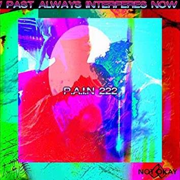 P.A.I.N 2 (Past Always Interferes NOW)
