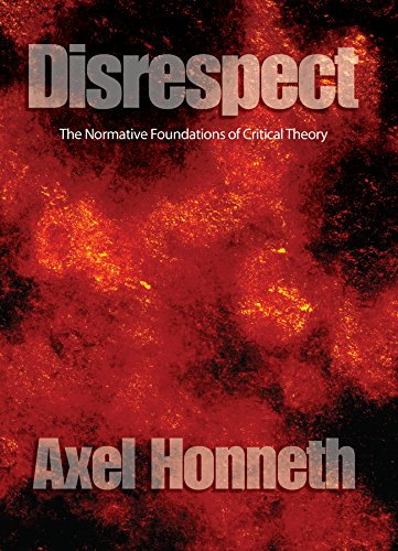 Disrespect: The Normative Foundations of Critical Theory (English Edition)