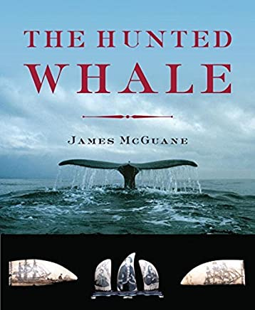The Hunted Whale by James P. McGuane (2013-10-14)