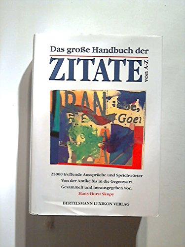 Das große Handbuch der Zitate von A - Z