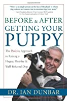 Before and After Getting Your Puppy: The Positive Approach to Raising a Happy, Healthy, and Well-Behaved Dog by Dr. Ian Dunbar(2004-04-29)