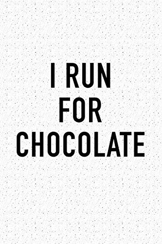 I Run For Chocolate: A 6x9 Inch Matte Softcover Journal Notebook With 120 Blank Lined Pages And A Funny Cardio Training Cover Slogan