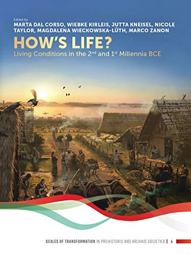 How\'s Life?: Living Conditions in the 2nd and 1st Millennia Bce (Scales of Transformation in Prehistoric abnd Archaic Societies, Band 4)