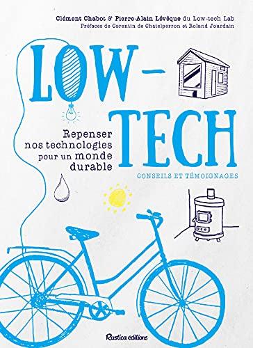 Low-tech: Repenser nos technologies pour un monde durable - Conseils et témoignages (Ecologie)