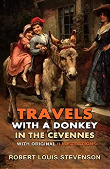Travels with a Donkey in the Cevennes : Classic Edition With Original Illustrations (English Edition) par [Robert Louis Stevenson]