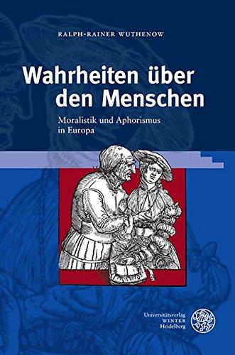 Wahrheiten über den Menschen: Moralistik und Aphorismus in Europa (Frankfurter Beiträge zur Germanistik, Band 56)