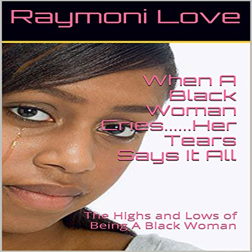 When a Black Woman Cries...Her Tears Say It All audiobook cover art