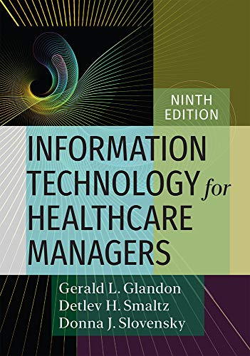 Compare Textbook Prices for Information Technology for Healthcare Managers, Ninth edition 9 Edition ISBN 9781640551916 by Glandon, Gerald L.,Slovensky, Donna J.,Smaltz, Detlev H.