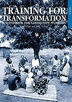 Training for Transformation: A Handbook for Community Workers (Handbook Forcommunity Workers Series)