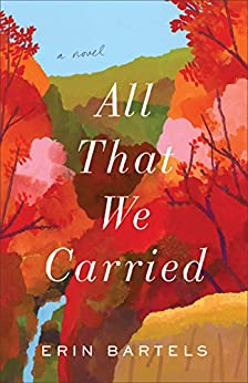 All That We Carried: A Novel by [Erin Bartels]