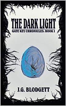 The Dark Light: Gate Key Chronicles: Book 1 by [J.G. Blodgett]