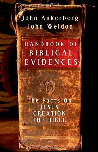 Handbook of Biblical Evidences: The Facts On *Jesus *Creation *The Bible