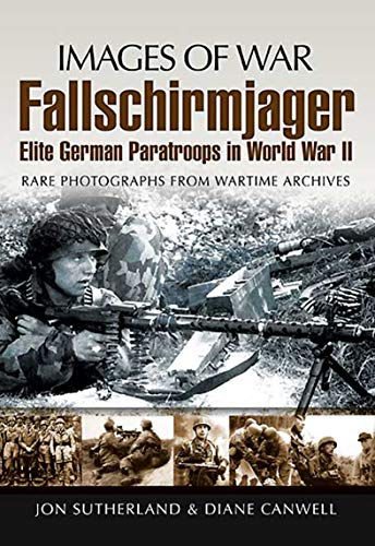 Fallschirmjager: Elite German Paratroops in World War II (Images of War)