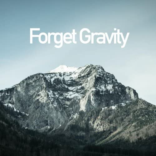Forget Gravity