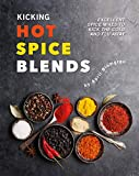 Kicking Hot Spice Blends: Excellent Spice Mixes to Kick the Cold and Flu Away