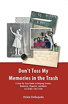 Don't Toss My Memories in the Trash, Second Edition: A Step-by-Step Guide to Helping Seniors Downsize, Organize, and Move (English Edition) de [Vickie Dellaquila]