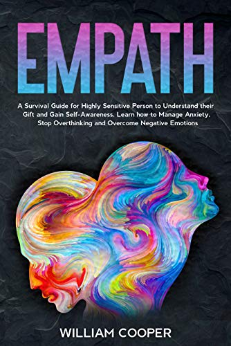 Empath: A Survival Guide to Understand Empathy and Gain Self-Confidence. The Best Techniques to Evolve Your Emotions and Relationships. Manage your High ... Influence Book 4) (English Edition)