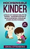Hochsensible Kinder: Umgang mit Hochsensibilität bei Kindern - Selbstbewusstsein & Selbstwertgefühl stärken bei Kindern (Eltern-Ratgeber)