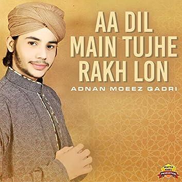 Aa Dil Main Tujhe Rakh Lon
